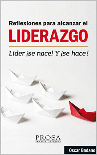 REFLEXIONES PARA ALCANZAR EL LIDERAZGO: Líder ¡Se nace! Y ¡Se hace!