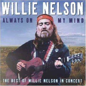 Willie Nelson - Always on My Mind: The Best of Willie Nelson In Concert - Zortam Music