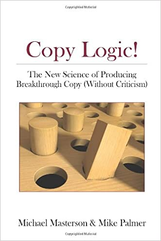 Copy Logic! The New Science of Producing Breakthrough Copy (Without Criticism) written by Michael Masterson %26 Mike Palmer