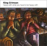 Happy With What You Have to Be Happy With by King Crimson (2002-10-08)
