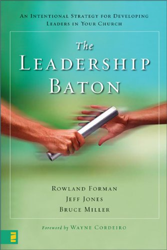 The Leadership Baton: An Intentional Strategy for Developing Leaders in Your Church, Forman, Rowland; Jones, Jeff; Miller, Bruce