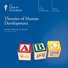 Theories of Human Development  by The Great Courses Narrated by Professor Malcolm W. Watson