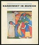 Kandinsky in Munich: Eighteen Ninety-Six to Nineteen Fourteen (0892070307) by Wassily Kandinsky
