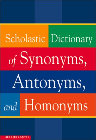 Image for Scholastic Dictionary Of Synonyms, Antonyms, Homonyms