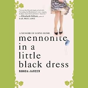 Mennonite in a Little Black Dress: A Memoir of Going Home | [Rhoda Janzen]