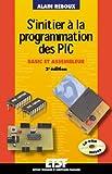 S'initier à la programmation des PIC  (+CD-Rom) : Basic et assembleur