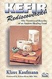 Kefir Rediscovered!: The Nutritional Benefits of an Ancient Healing Food (Kaufmann Foods)