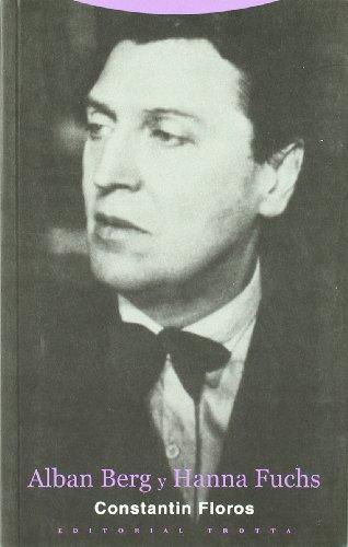Alban Berg y Hanna Fuchs (Dicha Enmudecer (trotta)) -Constantin Floros -Libro