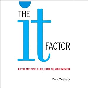 The IT Factor: Be the One People Like, Listen to, and Remember | [Mark Wiskup]