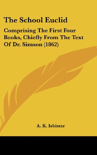 The School Euclid: Comprising the First Four Books, Chiefly from the Text of Dr. Simson (1862)