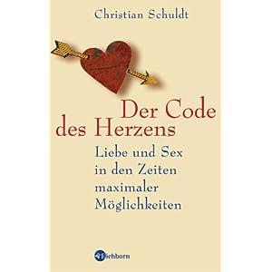 Der Code des Herzens. Liebe und Sex in den Zeiten maximaler Möglichkeiten