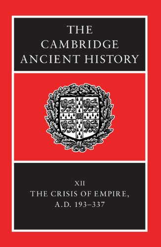 The Cambridge Ancient History: Volume 12, The Crisis of Empire, AD 193-337 2nd Edition Hardback: Crisis of Empire, AD 193-337 v. 12