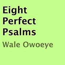 Eight Perfect Psalms (       UNABRIDGED) by Wale Owoeye Narrated by James C. Lewis
