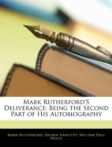 Mark Rutherford'S Deliverance: Being the Second Part of His Autobiography