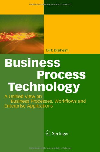 Business Process Technology: A Unified View on Business Processes, Workflows and Enterprise Applications