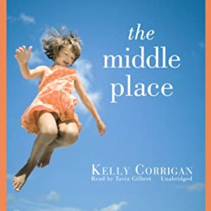 The Middle Place: An Interview with the Author | [Kelly Corrigan, Lysa Williams]