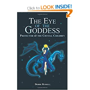 The Eye of the Goddess: Protector of the Crystal Children by Debbie Russell