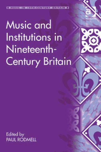 Music and Institutions in Nineteenth-Century Britain (Music in Nineteenth-Century Britain)