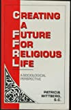 img - for Creating a Future for Religious Life: A Sociological Perspective book / textbook / text book