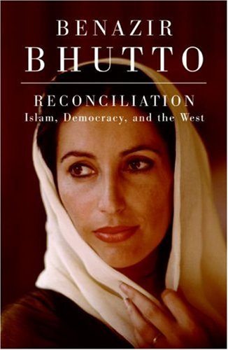 Reconciliation: Islam, Democracy, and the West, Benazir Bhutto