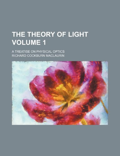 The theory of light Volume 1; a treatise on physical optics
