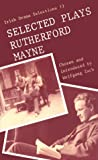 img - for Selected Plays of Rutherford Mayne (Irish Drama Selections, 13) book / textbook / text book