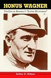 """Honus Wagner: The Life of Baseball's """"Flying Dutchman"""""""