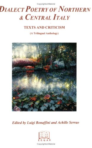 Dialect Poetry of Northern and Central Italy Texts and Criticism A Trilingual Anthology Italian Poetry in Translation