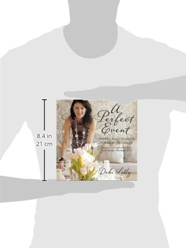 Perfect Event: A Perfect Event: Inspired, Easy Elegance for Every Occasion--Grocery to Gorgeous Recipes, Stylist Secrets, and Affordable DIYs