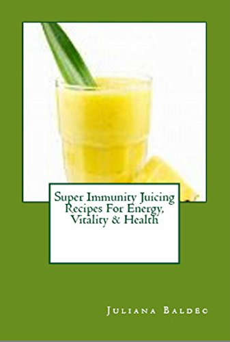 Super Immunity Juicing Recipes For Energy, Vitality & Health: Clean Eating Drink Recipes: Lean & Clean Drinking With The Omega Juicer - Nourish & Detox Your Body For Vitality & Energy by Juliana Baldec