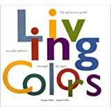 Living Colors: A Designers Guide to 80 Essential Palettes from Ancient to Modern Times