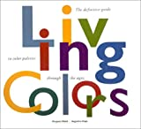 Living Colors: A Designers Guide to 80 Essential Palettes from Ancient to Modern Times (0811805581) by Augustine Hope