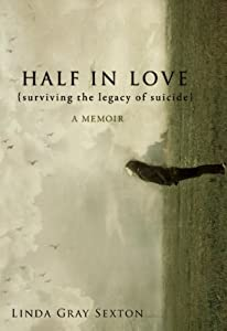 Half in Love: Surviving the Legacy of Suicide by Linda Gray Sexton
