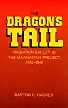The Dragon's Tail: Radiation Safety in the Manhattan Project, 1942-1946