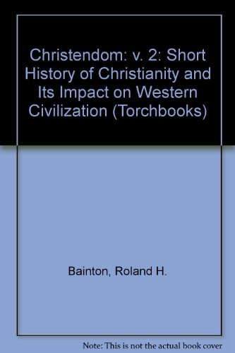 Christendom: v. 2: Short History of Christianity and Its Impact on Western Civilization (Torchbooks)