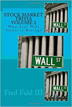 Stock Market Trivia Volume 2: Who Says Wall Street Is Boring?