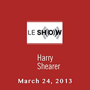 Le Show, March 24, 2013 | [Harry Shearer]