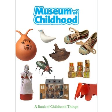 Museum of Childhood: A Book of Childhood Things