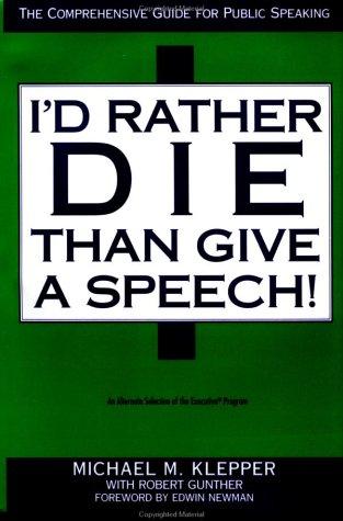 I'd Rather Die Than Give A Speech, Michael M. Klepper, Robert E. Gunther