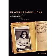 In Anne Franks Haus: Eine bebilderte Reise durch Annes Welt: Eine bebilderte Reise durch Anne Franks Welt