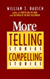 More Telling Stories, Compelling Stories (0896225348) by Bausch, William J.