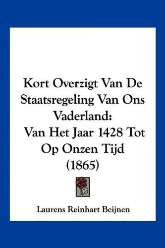Kort Overzigt Van de Staatsregeling Van Ons Vaderland: Van Het Jaar 1428 Tot Op Onzen Tijd (1865)