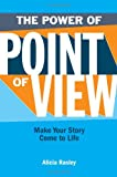 Alicia Rasley The Power Of Point Of View: Make Your Story Come To Life
