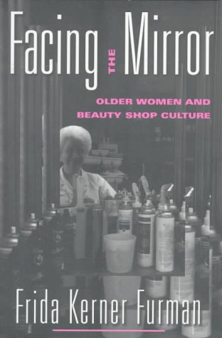 Facing the Mirror: Older Women and Beauty Shop Culture