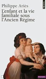 L'Enfant et la vie familiale sous l'Ancien R�gime par Philippe Ari�s