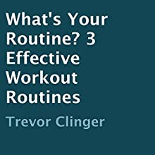 What's Your Routine?: 3 Effective Workout Routines (       UNABRIDGED) by Trevor Clinger Narrated by Kenneth Sowards
