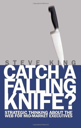 Catch A Falling Knife?: Strategic Thinking About the Web for Mid-Market Executives