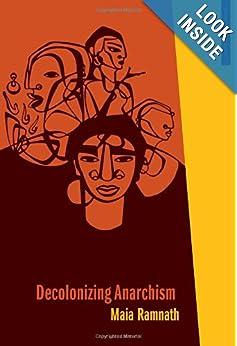 Decolonizing Anarchism An Antiauthoritarian History of Indias Liberation Struggle - Maia Ramnath