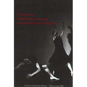 Tanztraining, Empfindungsschulung und persönliche Entwicklung: Ästhetische Bilder durch den Körper als Erfahrung der Natur im Menschen