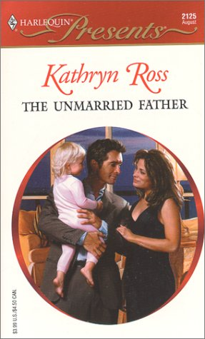 Unmarried Father (His Baby) (Presents, 2125), Kathryn Ross